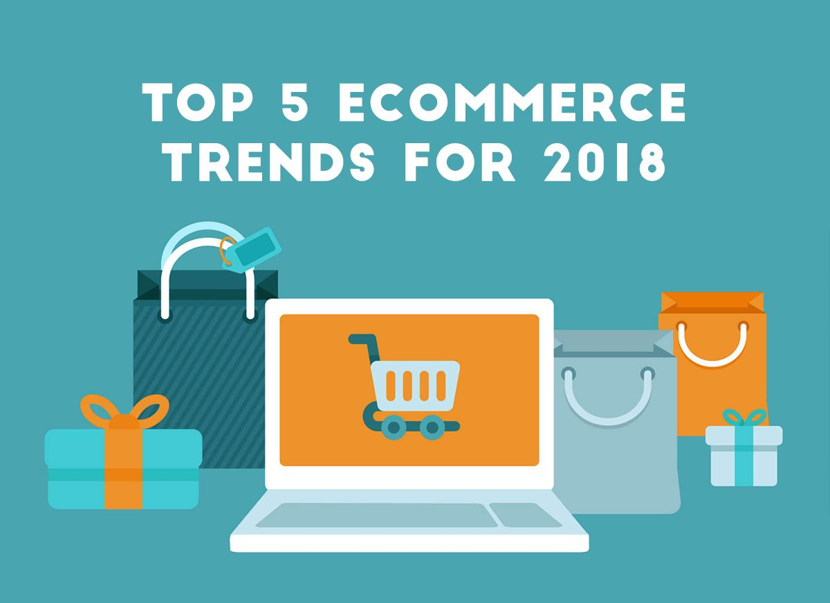 top-5-eCommerce-trends-for-2018-1200x872.jpg